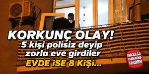 Polisiz' deyip girdikleri evi gasp ettiler