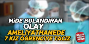 Anestezi teknikeri 7 kız öğrenciyi taciz etti