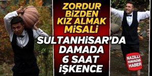 Sultanhisar'da damada 6 saat işkence yaptılar