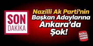 Nazilli Ak Parti'nin Başkan Adaylarına Ankara'da şok!