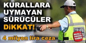 Kurallara uymayan sürücülere 4 milyon lira ceza