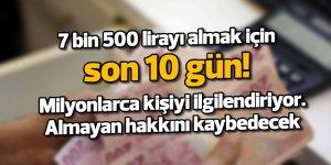 Dikkat! 7 bin 500 lirayı almak için 10 gününüz var