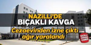Nazilli'de kanlı kavga; 1 ağır yaralı