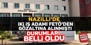Nazilli'de gözaltına alınan iki iş adamının durumları belli oldu