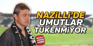 Nazilli'de umutlar tükenmiyor