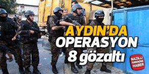 Aydın'da operasyon; 8 gözaltı