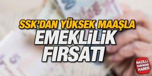 SSK'dan yüksek maaşla emeklilik fırsatı