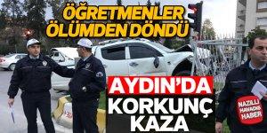 Aydın'da öğretmenler ölümden döndü