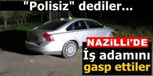 """Nazilli'de iş adamını """"polisiz"""" diyerek gasp ettiler"""