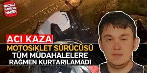 Acı Kaza! Motosiklet sürücüsü hayatını kaybetti
