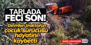 Devrilen traktörün çocuk sürücüsü öldü