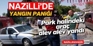 Nazilli'de park halindeki araç alev alev yandı
