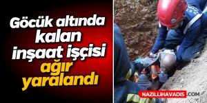 Göcük altında kalan inşaat işçisi ağır yaralandı