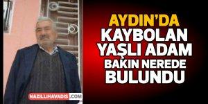 Aydın'da kaybolan yaşlı adam bakın nerede bulundu