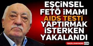 Eşcinsel FETÖ imamı AIDS testi yaptırmak isterken yakalandı