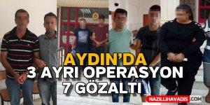 Aydın'da 3 ayrı operasyon,7 gözaltı