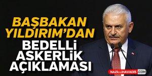 Başbakan Yıldırım'dan 'bedelli askerlik' açılklaması