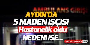 Aydın'da 5 maden işçisi hastanelik oldu