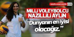 Nazilli'nin gururu Aylin, Dünya Kupasına göz dikti!