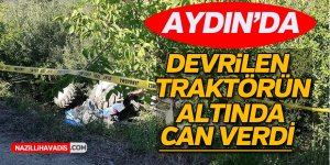 Aydın'da Devrilen Traktörün Altında Can Verdi