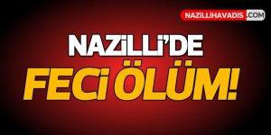 Nazilli'de feci ölüm!