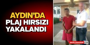 Aydın'da plaj hırsızı yakalandı