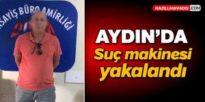Aydın'da suç makinesi yakalandı