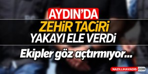 Aydın'da zehir taciri yakayı ele verdi