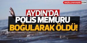 Aydın'da polis memuru boğularak öldü!