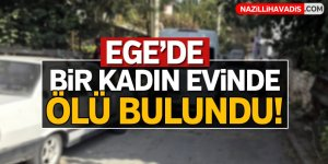Ege'de bir kadın evinde ölü bulundu !