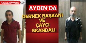 Aydın'da Dernek Başkanı ve Çaycı Skandalı