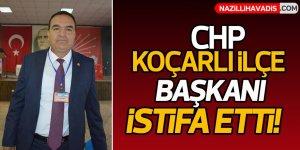 CHP Koçarlı İlçe Başkanı, görevinden istifa etti!