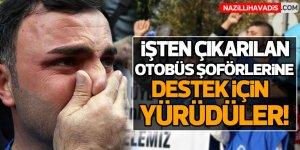 Aydın'da işten çıkarılan otobüs şoförlerine destek için yürüdüler!