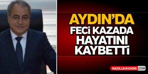 Aydın'da feci kazada hayatını kaybetti