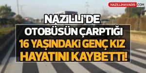 Nazilli'de otobüsün çarptığı genç kız öldü