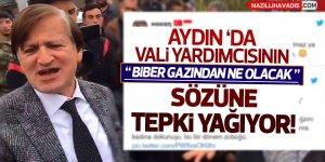 Aydın'da Vali yardımcısının ;'Biber gazından ne olacak' sözüne tepki yağıyor!