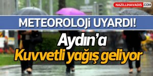 Aydın'a kuvvetli yağış geliyor