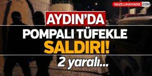 Aydın'da pompalı tüfekle saldırı!