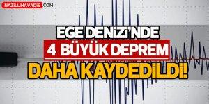 Ege Denizi'nde 4 büyük deprem daha kaydedildi