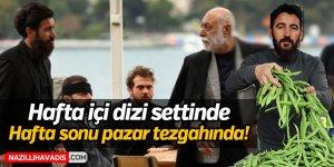 Aydın'da hafta içi dizi setlerinde  hafta sonu pazar tezgahında !