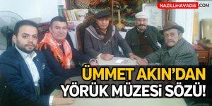 Ümmet Akın'dan Yörük Müze Sözü!