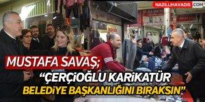 """Savaş;""""Çerçioğlu Karikatür Belediye Başkanlığını  Bıraksın"""""""