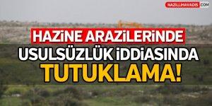 Hazine arazilerinde usulsüzlük iddiasında tutuklama!