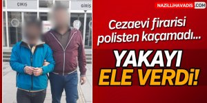 Aydın'da Cezaevi Firarisi Yakalandı!