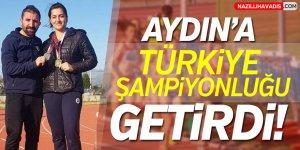 Aydın'a Türkiye Şampiyonluğu getirdi!