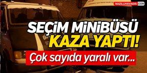 Seçim minibüsü kaza yaptı!