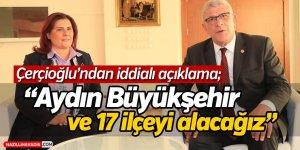 Çerçioğlu'ndan iddialı açıklama: 'Aydın Büyükşehir ve 17 ilçeyi alacağız'