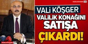 Vali Köşger Valilik Konağını Satışa Çıkardı!