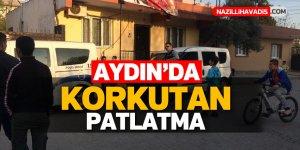 Aydın'da korkutan patlama