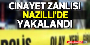 Cinayet zanlısı Nazilli'de yakalandı !